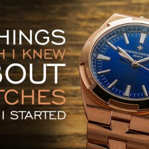 7 Things I Wish I Knew About Watches When I Started