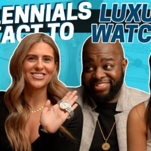 Millennials React to Luxury & Affordable Watches