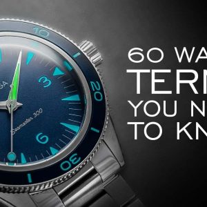 60 Watch Terms You Need to Know - A Crash Course in Watch Collecting Terminology (Part 2)